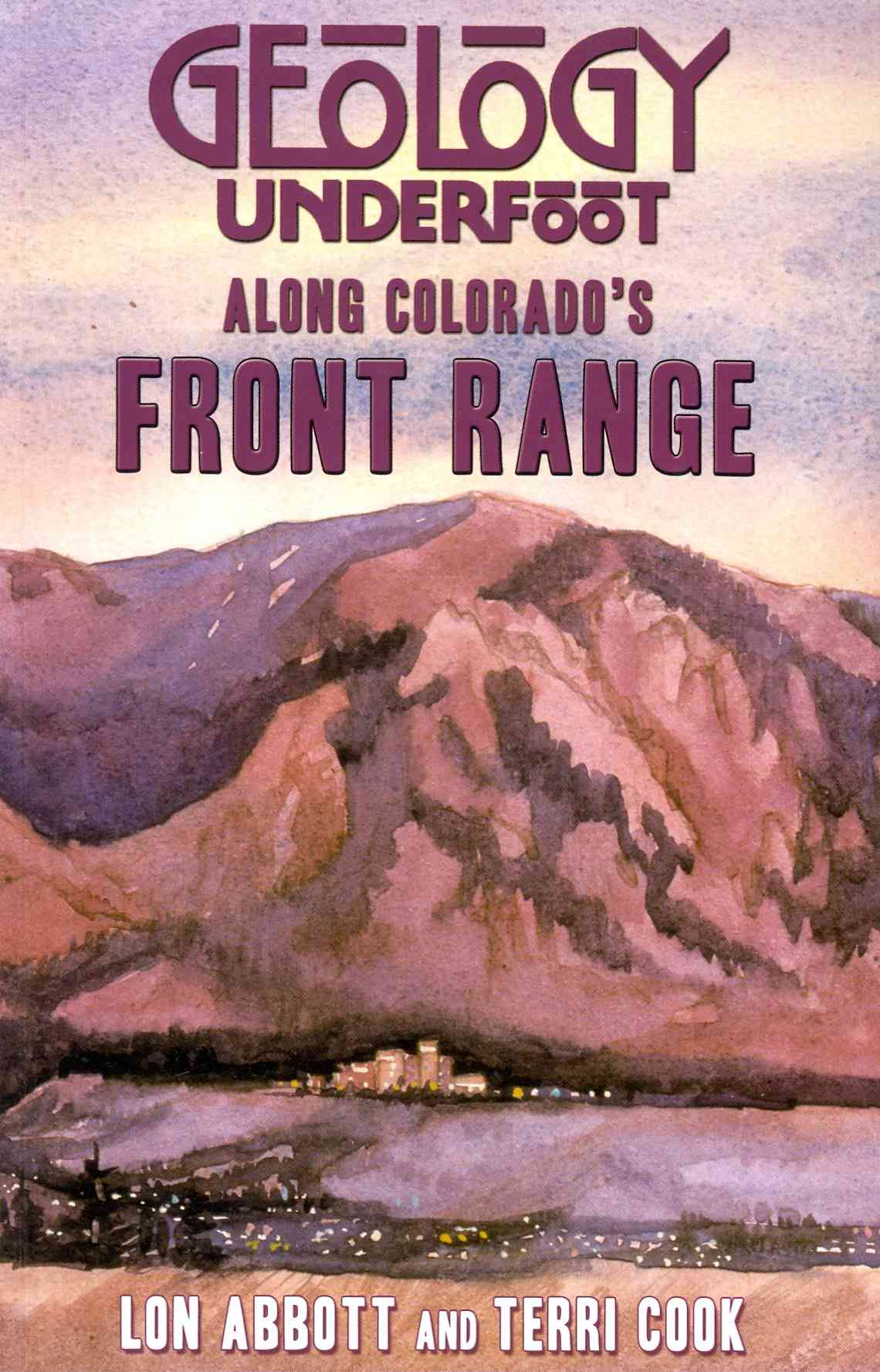 Geology Along Colorado's Front Range By Abbot, Cook/ Cook, Terri